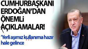 Başkan Erdoğan: Yerli aşımız kullanıma hazır hale gelince...