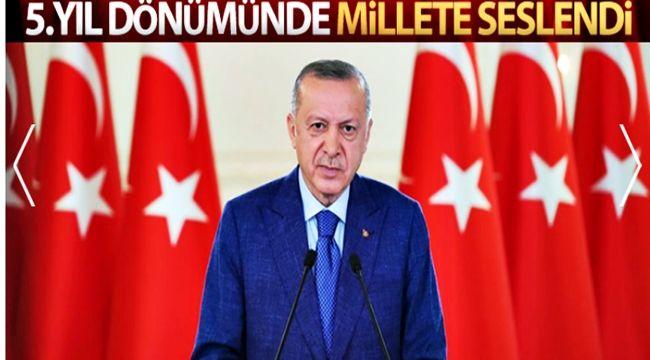 Cumhurbaşkanı Erdoğan 15 Temmuz'un 5. yıl dönümü dolayısıyla millete seslendi